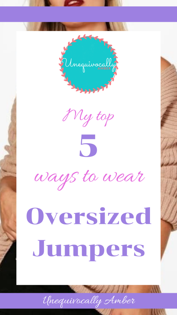 My Top 5 Ways To Wear Oversized Jumpers - Oversized Jumper Dress, Fluffy, Slouch, Primark, Boohoo, ASOS, Missguided, Nastygal, Cheap, UK, Online