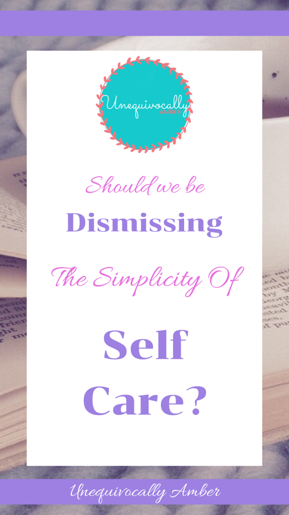 Should We Be Dismissing The Simplicity Of Self Care